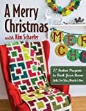 A Merry Christmas with Kim Schaefer:  27 Festive Projects to Deck Your Home  Quilts, Tree Skirts, Wreaths & More
