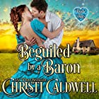 Beguiled by a Baron: The Heart of a Duke, Book 14 Hörbuch von Christi Caldwell Gesprochen von: Tim Campbell