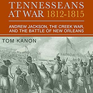 Tennesseans at War, 1812 - 1815 Audiobook