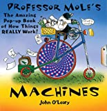 Professor Mole's Machines: Pop-Up Book of How Things Really Work