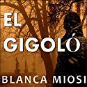 El gigoló [The Gigolo] Audiobook by Blanca Miosi Narrated by Gilda Pizarro