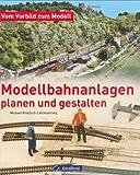 Modellbahn-Anlagen: planen und gestalten