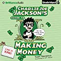 Charlie Joe Jackson's Guide to Making Money (       UNABRIDGED) by Tommy Greenwald Narrated by MacLeod Andrews, Cassandra Campbell