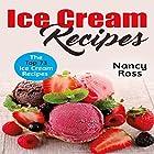 Ice Cream Recipes: The Top 73 Ice Cream Recipes Hörbuch von Nancy Ross Gesprochen von: Sangita Chauhan