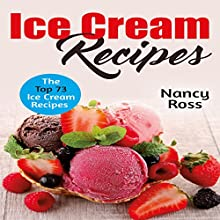 Ice Cream Recipes: The Top 73 Ice Cream Recipes Audiobook by Nancy Ross Narrated by Sangita Chauhan