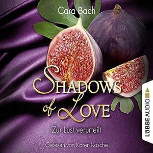 Zur Lust verurteilt (Shadows of Love 8) Hörbuch
