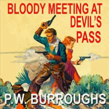 Bloody Meeting at Devil's Pass: Texan Gunslinger Western Series, Book 7 Audiobook by P.W. Burroughs Narrated by P.W. Burroughs