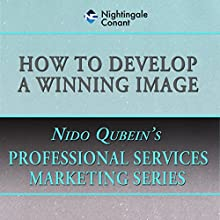 How to Develop a Winning Image  by Nido Qubein Narrated by Nido Qubein