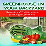Greenhouse in Your Backyard: Vegetables and Fruits to Grow in Your Backyard Greenhouse | Beverly Hill