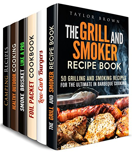 Ultimate BBQ Box Set (6 in 1): Grill, Smoker, Foil Packet, Brisket Recipes for Summer Camp Outs (Camp Cooking) by Taylor Brown, Brittany Lewis, Rita Hooper, Veronica Burke, Megan Beck