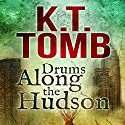 Drums Along the Hudson Audiobook by K. T. Tomb Narrated by Clay Lomakayu