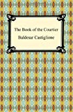 The Book of the Courtier (1420934317) by Castiglione, Baldesar