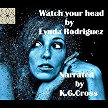Watch Your Head | Livre audio Auteur(s) : Lynda Rodriguez Narrateur(s) : K. G. Cross