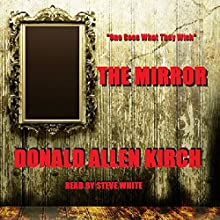 The Mirror (       UNABRIDGED) by Donald Allen Kirch Narrated by Steve White