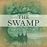 The Swamp: The Everglades, Florida, and the Politics of Paradise | Michael Grunwald