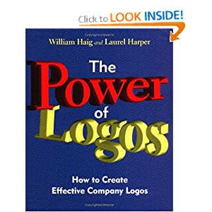 The Power of Logos: How to Create Effective Company Logos William L. Haig and Laurel Harper