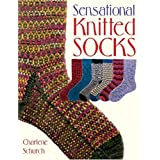 Sensational Knitted Socks ~ Charlene Schurch