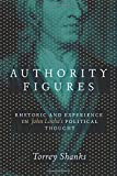 "BOOKS RECEIVED: Torrey Shanks, ""Authority Figures: Rhetoric and Experience in John Locke's Political Thought"" (Penn State UP, 2014)"