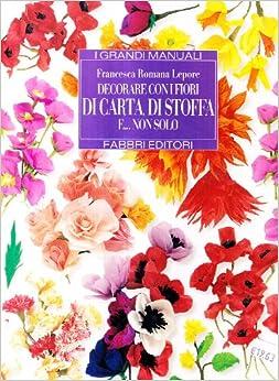 Decorare con i fiori di carta, di stoffa e Non solo: Francesca R