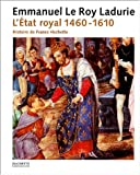 L'Etat royal (French Edition) (201235730X) by Emmanuel Le Roy Ladurie