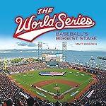 The World Series: Baseball's Biggest Stage   Matt Doeden