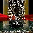 Roma invicta [Spanish Edition]: Cuando las legiones fueron capaces de derribar el cielo Audiobook by Javier Negrete Narrated by Eduardo Wasveiler