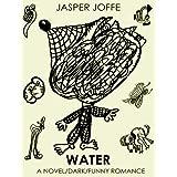 WATER (a darkly funny novel romance)by Jasper Joffe