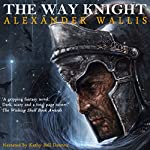 The Way Knight: A Tale of Revenge and Revolution | Alexander Wallis