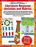 img - for 25 Fun and Fabulous Literature Response Activities and Rubrics: Quick, Engaging Activities and Reproducible Rubrics That Help Kids Understand Literary ... Reading Strategies for Better Comprehension book / textbook / text book