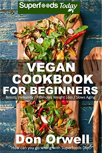 Vegan Cookbook For Beginners: 75+ Recipes of Quick & Easy, Low Fat Diet, Gluten Free Diet, Wheat Free Diet, Whole Foods Cooking, Low Cholesterol Cooking, ... plan - weight loss plan for women 39) by Don Orwell