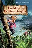 The Mark of the Golden Dragon: Being an Account of the Further Adventures of Jacky Faber, Jewel of the East, Vexation of the West (Bloody Jack Adventures)