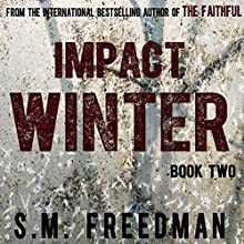 Impact Winter: The Faithful Series, Book 2 Audiobook by S. M. Freedman Narrated by Tanya Eby