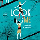 Look at Me Audiobook by Sarah Duguid Narrated by Katie Scarfe