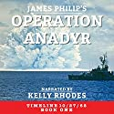 Operation Anadyr: Timeline 10/27/62, Book 1 Hörbuch von James Philip Gesprochen von: Kelly Rhodes