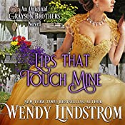 Lips that Touch Mine (Grayson Brothers, Book 3) | Wendy Lindstrom