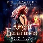 Agent of Enchantment: Dark Fae FBI, Book 1 | C.N. Crawford,Alex Rivers