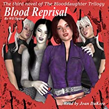 Blood Reprisal: The Blooddaughter Trilogy, Book 3 Audiobook by Wil Ogden Narrated by Joan DuKore