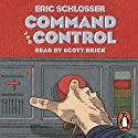 Command and Control (       UNABRIDGED) by Eric Schlosser Narrated by Scott Brick