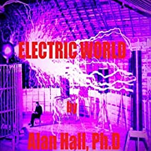 Electric World (       UNABRIDGED) by Alan Hall Narrated by Rose Peterson