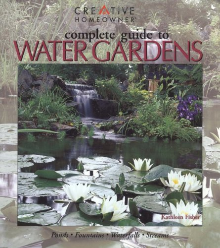 Complete Guide to Water Gardens: Ponds, Fountains, Waterfalls, Streams, KATHLEEN FISHER