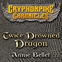 Twice Drowned Dragon: The Gryphonpike Chronicles, Book 2
