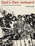God's Own Junkyard: The Planned Deterioration of America's Landscape (0030438853) by Peter Blake