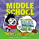 Middle School: How I Survived Bullies, Broccoli and Snake Hill Audiobook by James Patterson Narrated by Bryan Kennedy