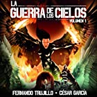 La Guerra de los Cielos [The War of the Skies] Audiobook by Fernando Trujillo, César García Muñoz Narrated by Juan Magraner