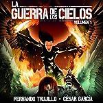 La Guerra de los Cielos [The War of the Skies] | Fernando Trujillo,César García Muñoz