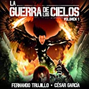 La Guerra de los Cielos [The War of the Skies] | Fernando Trujillo, César García Muñoz