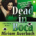 Dead in Boca: Dirty Harriet, Book 3 Audiobook by Miriam Auerbach Narrated by Karen Commins