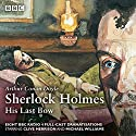 Sherlock Holmes: His Last Bow: BBC Radio 4 full-cast dramatisation Audiobook by Arthur Conan Doyle Narrated by Clive Merrison, Michael Williams