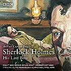 Sherlock Holmes: His Last Bow: BBC Radio 4 full-cast dramatisation Hörbuch von Arthur Conan Doyle, Bert Coules Gesprochen von: Clive Merrison, Michael Williams,  full cast