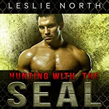 Hunting with the SEAL: Saving the SEALs Series, Book 4 Audiobook by Leslie North Narrated by Matt Haynes